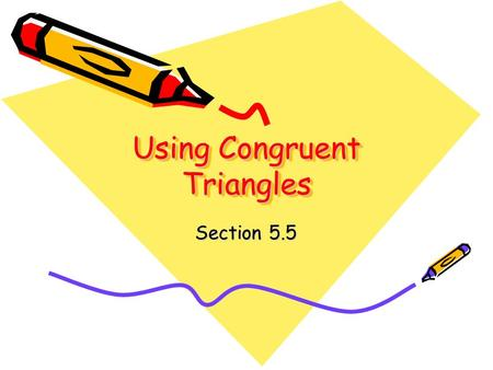 Using <strong>Congruent</strong> <strong>Triangles</strong> Section 5.5. Objective Show corresponding parts of <strong>congruent</strong> <strong>triangles</strong> are <strong>congruent</strong>.
