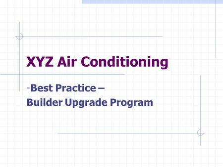 XYZ Air Conditioning - Best Practice – Builder Upgrade Program.