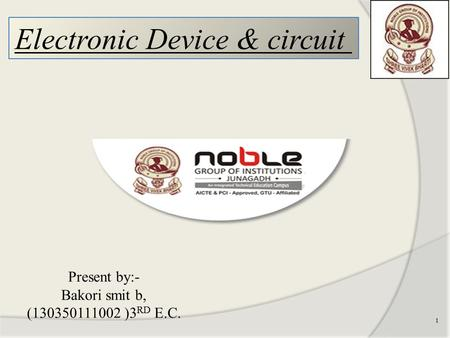1 Present by:- Bakori smit b, (130350111002 )3 RD E.C. Electronic Device & <strong>circuit</strong>.