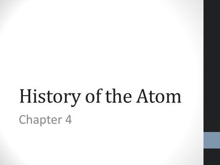 <strong>History</strong> <strong>of</strong> the <strong>Atom</strong> Chapter 4. The <strong>Atom</strong>… a Working <strong>Model</strong> The <strong>history</strong> <strong>of</strong> the <strong>atom</strong> has shown that through the years, the <strong>model</strong> had needed to be modified.