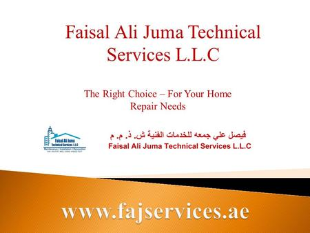 Faisal Ali Juma Technical Services L.L.C The Right Choice – For Your Home Repair Needs.