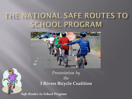 Safe Routes to School Program Presentation by the 3 Rivers Bicycle Coalition.