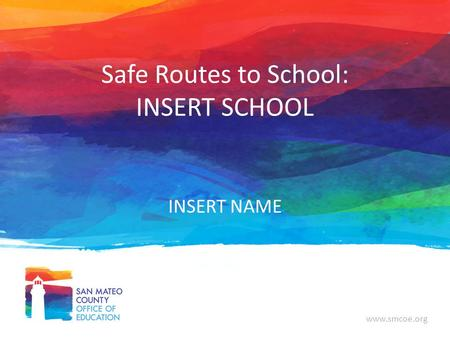 Www.smcoe.org Safe Routes to School: INSERT SCHOOL INSERT NAME.