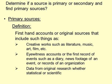 Primary sources: Definition: First hand accounts or original sources that include such things as: Creative works such as literature, music, art, film,