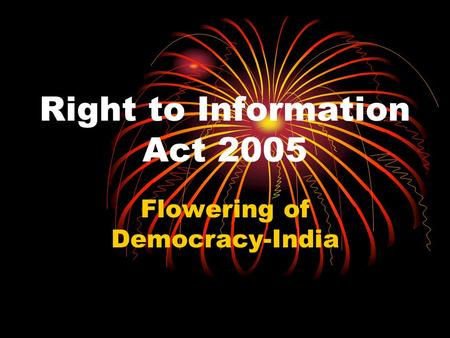 Right to Information Act 2005 Flowering of Democracy-India.