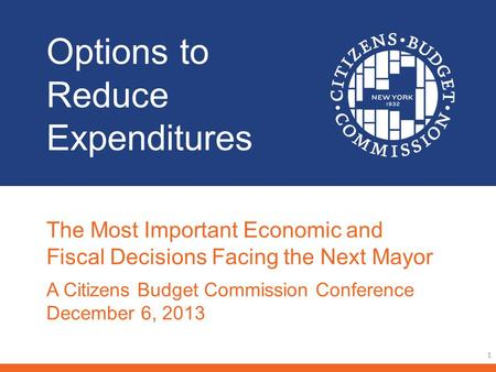 Options to Reduce Expenditures 1 The Most Important Economic and Fiscal Decisions Facing the Next Mayor A Citizens <strong>Budget</strong> Commission Conference December.