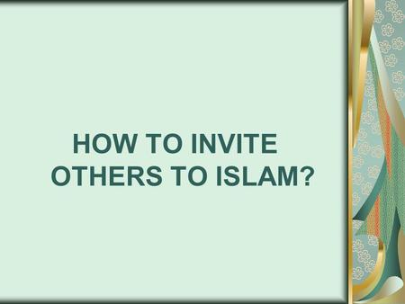HOW TO INVITE OTHERS TO ISLAM?. Our noble Prophet Muhammad; Salla l-Lahu Alaihi Wa Sallam, said: If Allah guides one person through you to Islam it is.