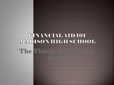 The Things You Need to Know. DID YOU KNOW?? Financial Aid is a year round process? The Admissions office is becoming the second place families visit on.