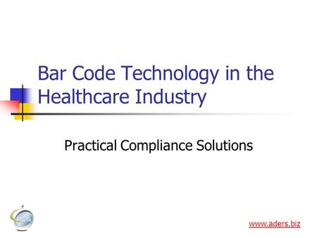 Bar Code Technology in the Healthcare Industry Practical Compliance Solutions www.aders.biz.