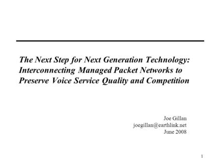 1 The Next Step for Next Generation Technology: Interconnecting Managed Packet Networks to Preserve Voice Service Quality and Competition Joe Gillan