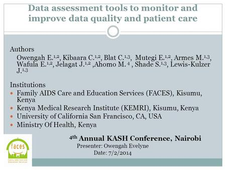 Data assessment tools to monitor and improve data quality and patient care Authors Owengah E. 1,2, Kibaara C. 1,2, Blat C. 1,3, Mutegi E. 1,2, Armes M.