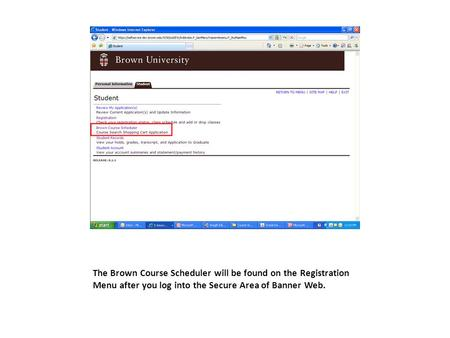 The Brown Course Scheduler will be found on the Registration Menu after you log into the Secure Area of Banner Web.