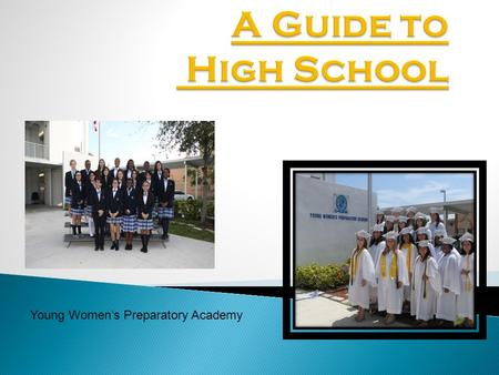 Young Womens Preparatory Academy. 4-year, 24-credit program G.P.A. Dual Enrollment Advanced Placement (AP) PSAT, SAT, ACT E.O.C./Common Core Standards.