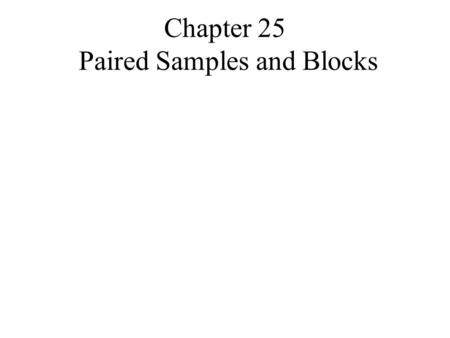 Chapter 25 Paired Samples and Blocks