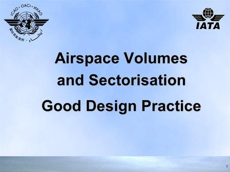 Airspace Volumes and Sectorisation Good Design Practice Airspace Volumes and Sectorisation Good Design Practice 1.