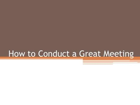 How to Conduct a Great Meeting. Set Objectives Provide an agenda beforehand Assign meeting preparations Assign action items Examine your meeting process.