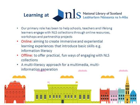 Learning at Our primary role has been to help schools, teachers and lifelong learners engage with NLS collections through online resources, workshops and.