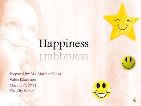Objective To understand What is happiness? How to be happy? How to get happiness? How to make other happy?