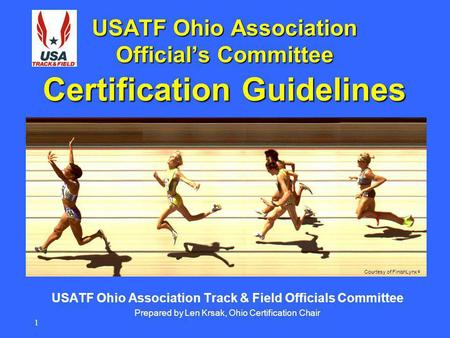 1 USATF Ohio Association Officials Committee USATF Ohio Association Track & Field Officials Committee Prepared by Len Krsak, Ohio Certification Chair Courtesy.