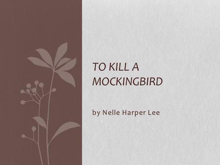 To Kill a Mockingbird by Nelle Harper Lee.