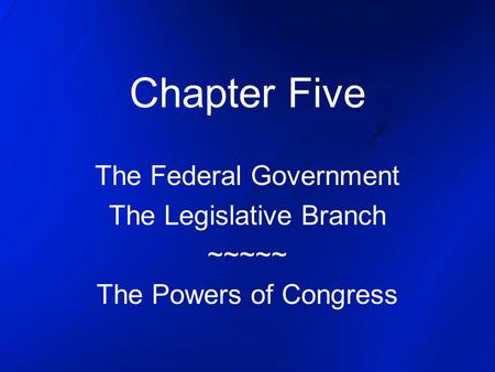 Chapter Five The Federal Government The Legislative Branch ~~~~~