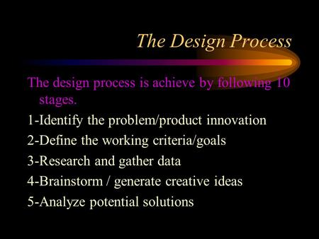 The Design Process The design process is achieve by following 10 stages. 1-Identify the problem/product innovation 2-Define the working criteria/goals.