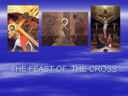 THE FEAST OF THE CROSS. Feast of the Cross Tut 17 Tut 17 –(September 27) –Feast of the appearance of the Cross to Empress Helena (4 th century) –Day of.