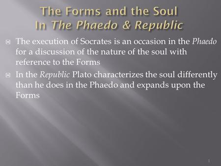 The execution of Socrates is an occasion in the Phaedo for a discussion of the nature of the soul with reference to the Forms In the Republic Plato characterizes.