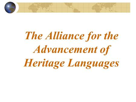 The Alliance for the Advancement of Heritage Languages.