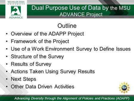 Dual Purpose Use of Data by the MSU ADVANCE Project Outline Overview of the ADAPP Project Framework of the Project Use of a Work Environment Survey to.