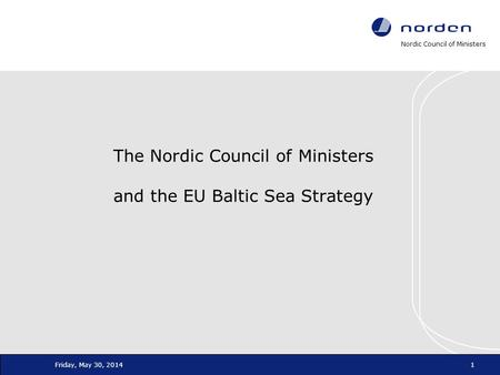 Nordic Council of Ministers Friday, May 30, 20141 The Nordic Council of Ministers and the EU Baltic Sea Strategy.