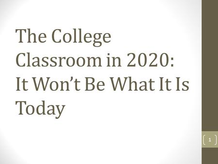 The College Classroom in 2020: It Wont Be What It Is Today 1.