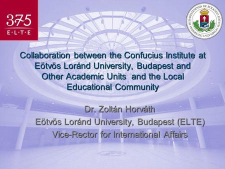 Collaboration between the Confucius Institute at Eötvös Loránd University, Budapest and Other Academic Units and the Local Educational Community Dr. Zoltán.
