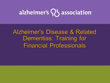 Alzheimer's Disease & Related Dementias: Training for Financial Professionals.