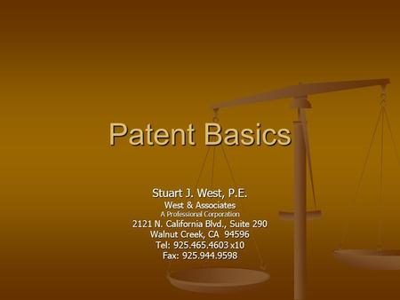Patent Basics Stuart J. West, P.E. West & Associates A Professional Corporation 2121 N. California Blvd., Suite 290 Walnut Creek, CA 94596 Tel: 925.465.4603.