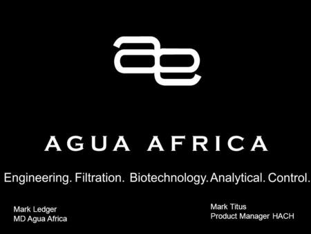 Mark Ledger MD Agua Africa Mark Titus Product Manager HACH.