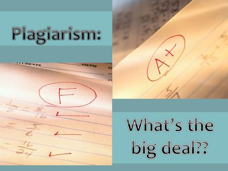 Plagiarism: What's the big deal??.