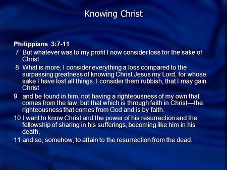 Knowing Christ Philippians 3:7-11 7 But whatever was to my profit I now consider loss for the sake of Christ. 7 But whatever was to my profit I now consider.