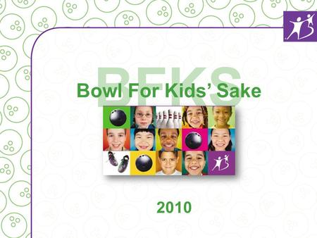 BFKS Bowl For Kids Sake 2010. What is Bowl For Kids Sake? For thirty years, Bowl for Kids Sake (BFKS) has been the signature fund-raiser of Big Brothers.