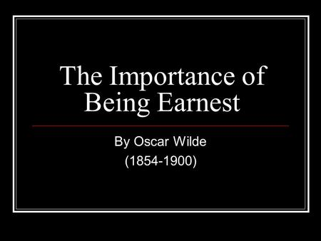 The Importance of Being Earnest By Oscar Wilde (1854-1900)