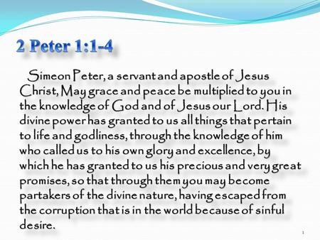 Simeon Peter, a servant and apostle of Jesus Christ, May grace and peace be multiplied to you in the knowledge of God and of Jesus our Lord. His divine.
