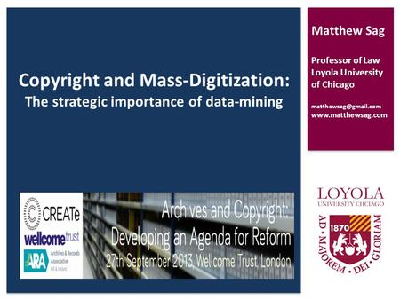 Copyright and Mass-Digitization: The strategic importance of data-mining Presentation Details Matthew Sag Professor of Law Loyola University of Chicago.