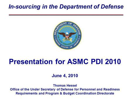 Presentation for ASMC PDI 2010 June 4, 2010 Thomas Hessel Office of the Under Secretary of Defense for Personnel and Readiness Requirements and Program.