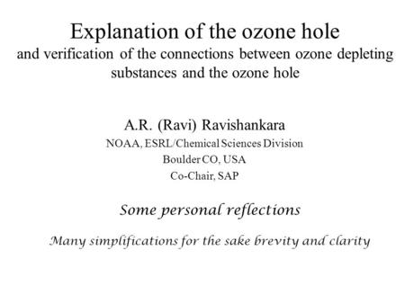 Explanation of the ozone hole and verification of the connections between ozone depleting substances and the ozone hole A.R. (Ravi) Ravishankara NOAA,