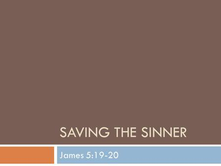 Saving The Sinner James 5:19-20.