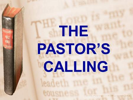 THE PASTORS CALLING THE PASTORS CALLING. Every pastor is called to be a theologian. The health of the church depends upon its pastors functioning as faithful.