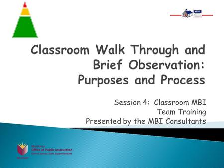 Session 4: Classroom MBI Team Training Presented by the MBI Consultants.