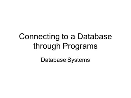 Connecting to a Database through Programs Database Systems.