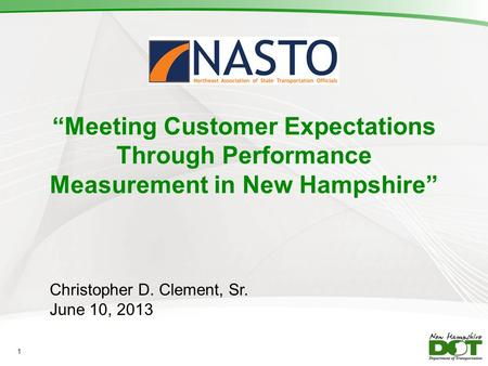 Meeting Customer Expectations Through Performance Measurement in New Hampshire Christopher D. Clement, Sr. June 10, 2013 1.