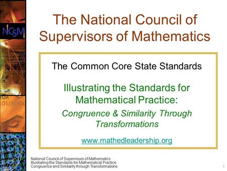 National Council of Supervisors of Mathematics Illustrating the Standards for Mathematical Practice Congruence and Similarity through Transformations The.